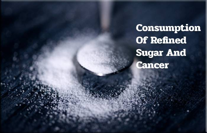Consumption Of Refined Sugar And Cancer