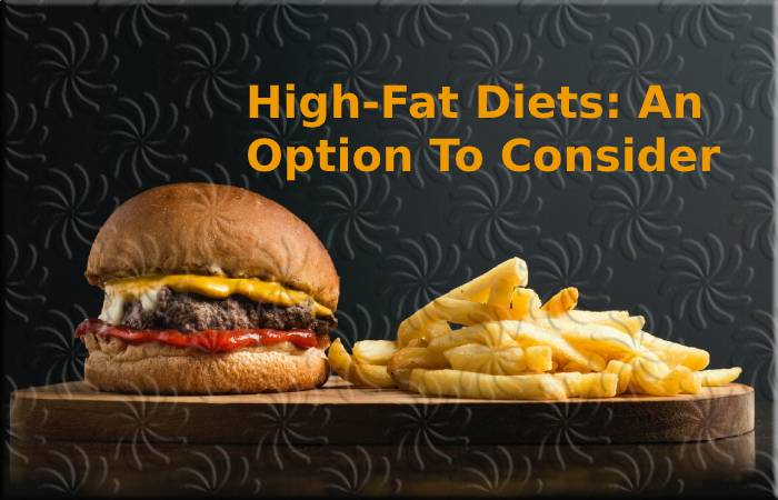 High-Fat Diets: An Option To Consider