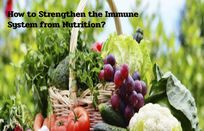 How to Strengthen the Immune System from Nutrition?