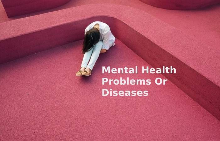 Mental Health Problems Or Diseases