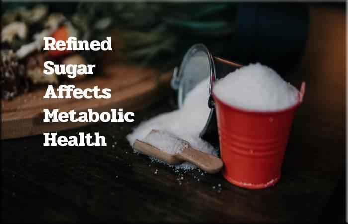 Refined Sugar Affects Metabolic Health