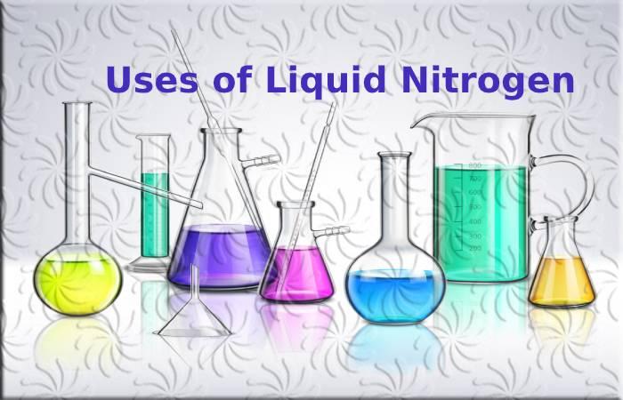 Uses of Liquid Nitrogen