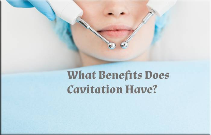 What Benefits Does Cavitation Have?