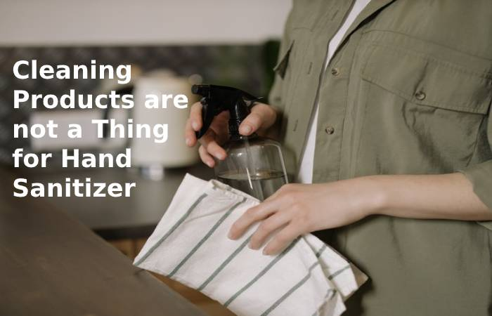 Cleaning Products are not a Thing for Hand Sanitizer