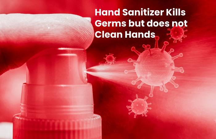 Hand Sanitizer Kills Germs but does not Clean Hands