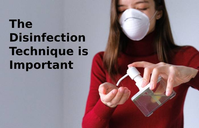 The Disinfection Technique is Important