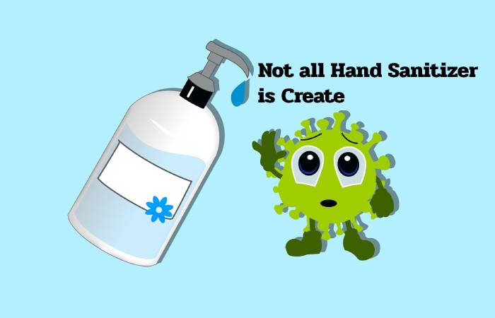 Not all Hand Sanitizer is Create