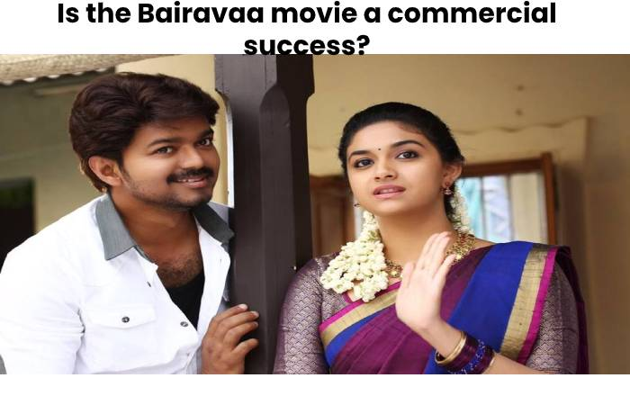 Is the Bairavaa movie a commercial success_